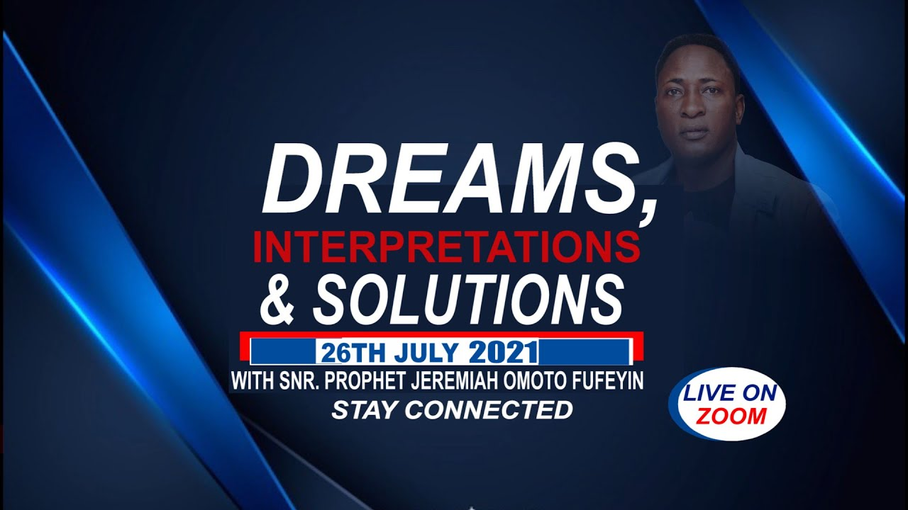 DREAMS, INTERPRETATIONS, WITH SOLUTIONS LIVE WITH SNR. PROPHET JEREMIAH OMOTO FUFEYIN 26/07/2021
