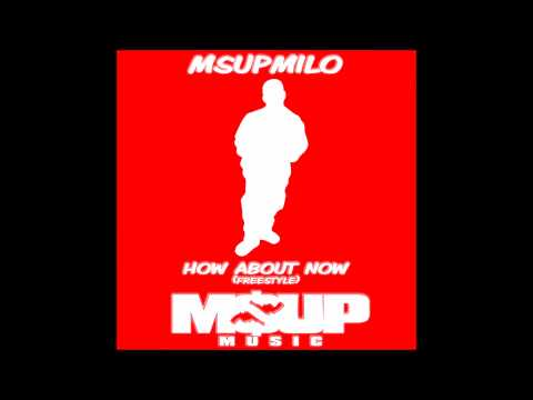MsUpMilo - How About Now (Freestyle)
