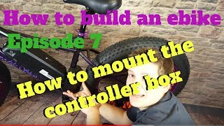 How to mount an ebike controller - Episode 7 of How to Build Your Own Ebike