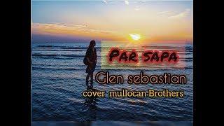 Download Lagu PAR SAPA - Glen sebastian | cover Mollucan Brothers  #RESPECTMUSIKTIMUR mp3