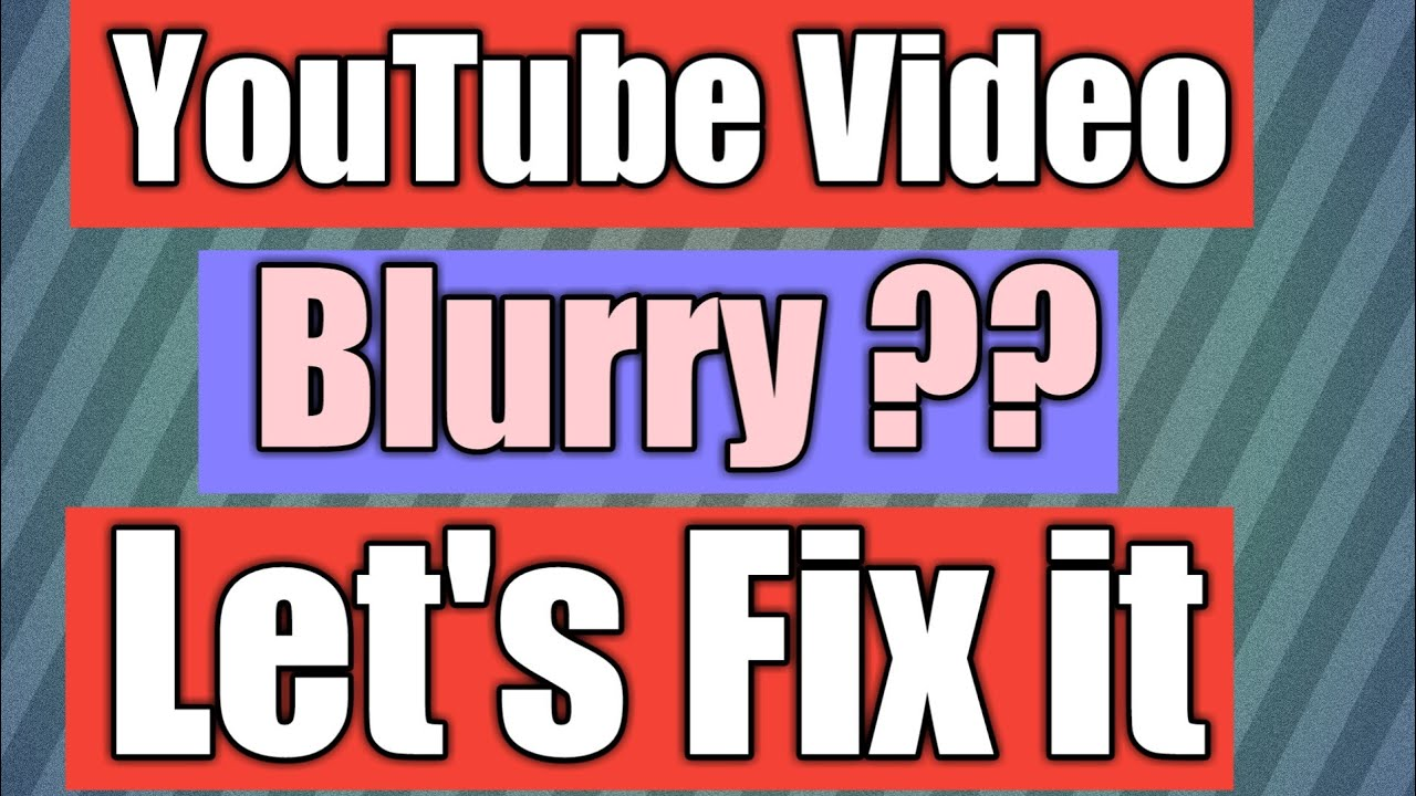 Why is my video blurry on youtube | 2018 | How to fix blurry video on  YouTube