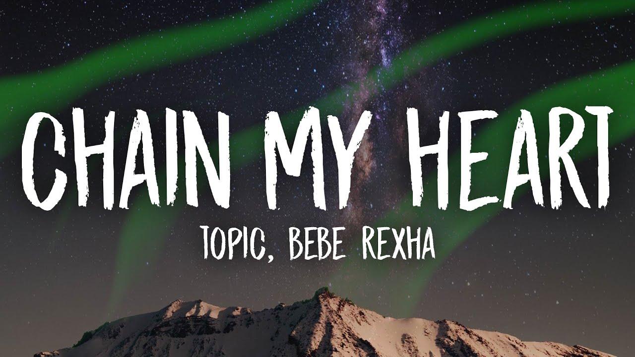 Topic & Bebe Rexha - Chain My Heart (Lyrics)
