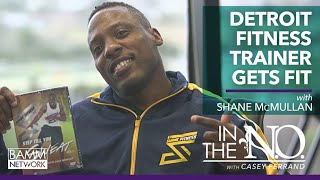 How To Get Fit With Detroit Fitness Trainer Shane McMullan _ In The N.O. with Casey Ferrand