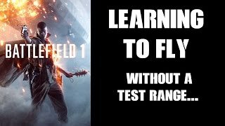 Learning To Fly In Battlefield 1 WITHOUT A Test Range....
