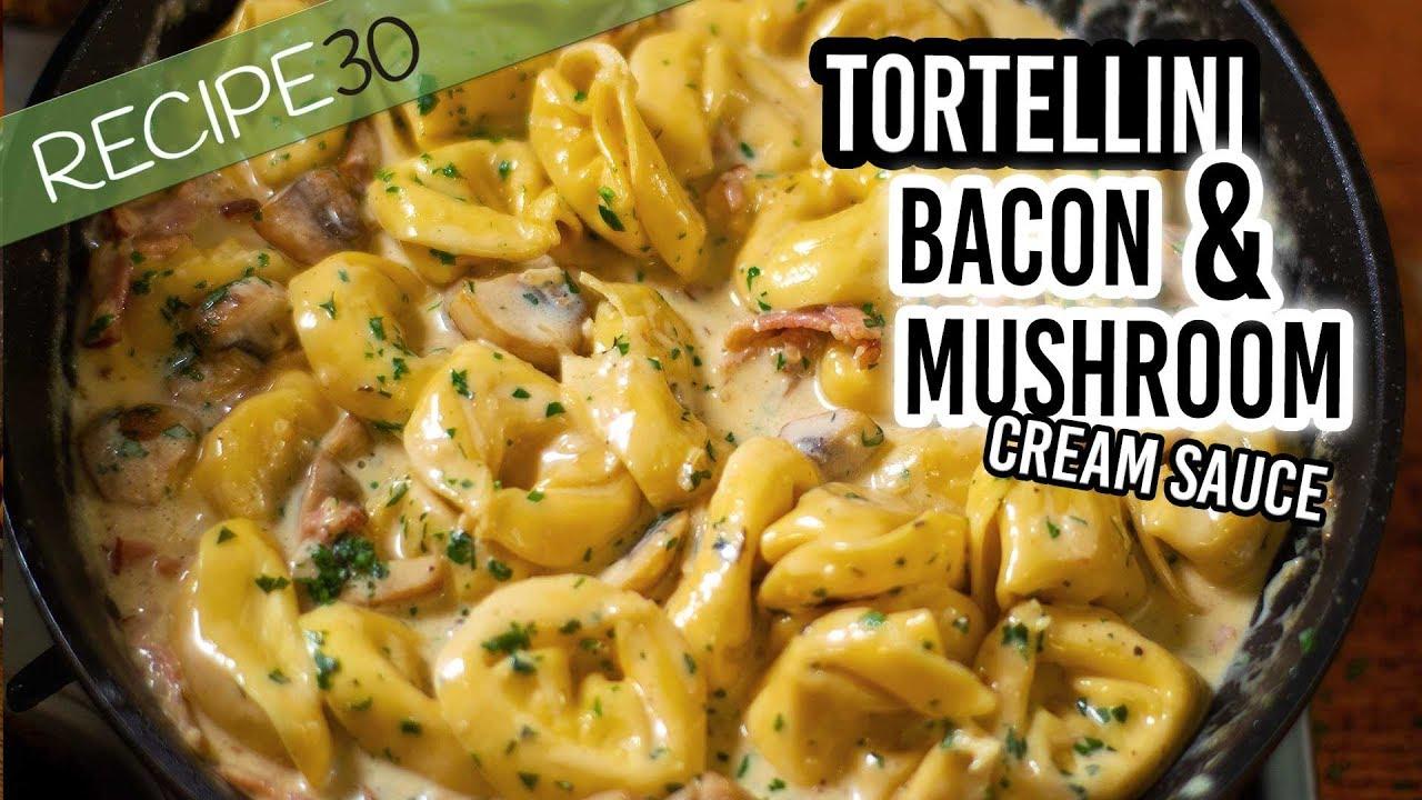 Tortellini Alla Panna With Bacon Mushroom In A Cream Sauce Youtube