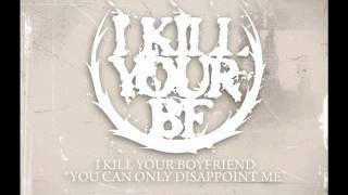 I Kill Your Boyfriend - You Can Only Disappoint Me