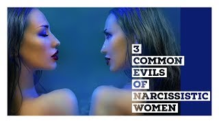 3 Common Evils of Narcissistic Women