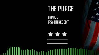 The Purge - Bamboo Psy-Trance Edit (Bootleg)