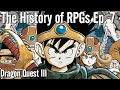 The History of RPGs Ep. 7 | Dragon Quest III (Dragon Warrior III) Analysis (1988)