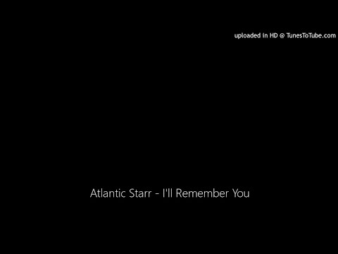 Atlantic Starr - I'll Remember You