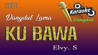 Download lagu Kubawa - Karaoke dangdut tanpa vokal, Elvy sukaesih