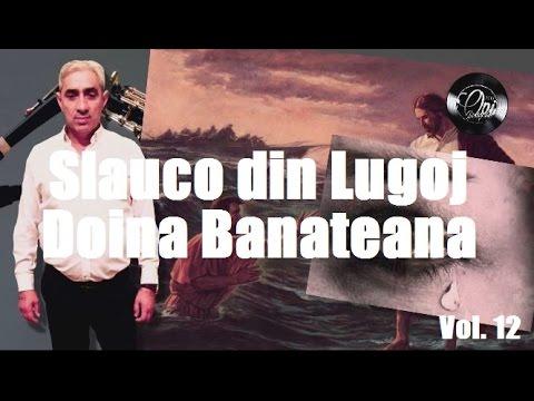 Slauco din Lugoj - Cand Mana Domnului Te Incearca | Doina Banateana [Vol. 12] (2017)