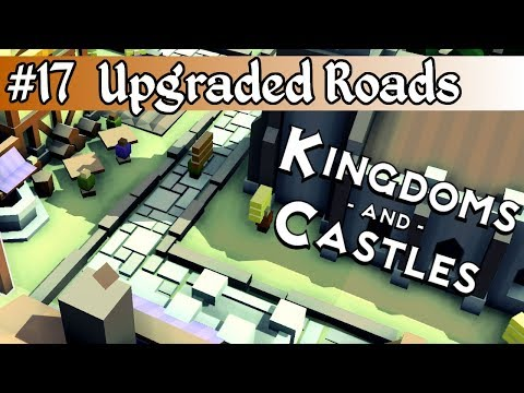 Kingdoms and Castles pt17: Upgrading the Roads