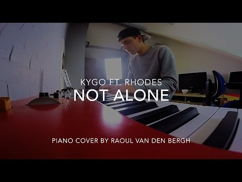 Not Alone - Kygo ft. RHODES | Piano Cover by Raoul van den Bergh