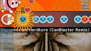 [osu! Taiko] Disconnected Hardkore (CanBlaster Remix) FC