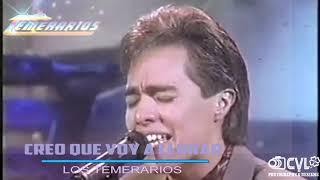 CREO QUE VOY A LLORAR  (((((EN VIVO)))))    LOS TEMERARIOS
