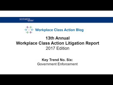 Workplace Class Action Litigation Report:   Key Trend 6, Government Enforcement