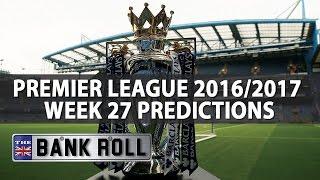 Premier League Week 27 Predictions | The Bankroll #NEWGUEST