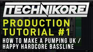 Technikore Production Tutorial #1: How To Make A Pumping UK / Happy Hardcore Bassline