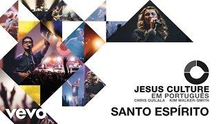 Jesus Culture - Santo Espírito (Audio) ft. Kim Walker-Smith