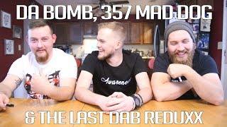 Da Bomb, 357 Mad Dog and The Last Dab Reduxx!