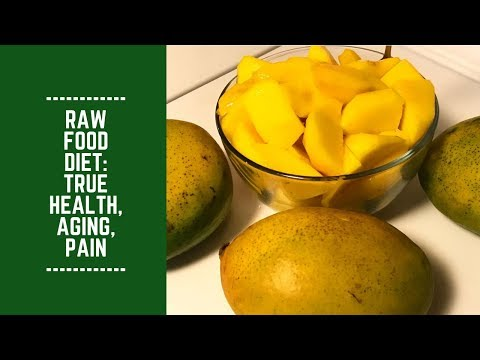 Raw Food Diet: True Health, Aging and Pain