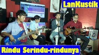Rindu Serindu-rindunya - Spoon/Ezad Lazim | Cover by LanKustik