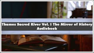 Peter Ackroyd Thames Sacred River Vol. I The Mirror of History Audiobook