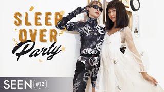 SEEN#12 : SLEEPOVER PARTY !!! ft. Sun HT