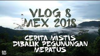 VLOG 8 MEX 2018 - Cerita Mistis dari Bagian Belakang Rombongan