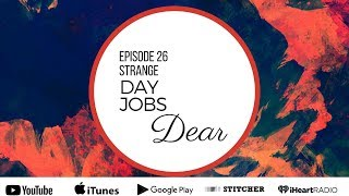 Ep 25  - Strange Theater DAY JOBS, Dear