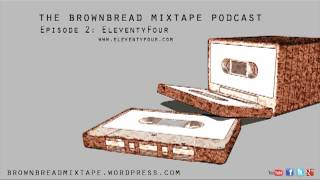 EleventyFour (musician) - Ep 2 - Brownbread Mixtape Podcast