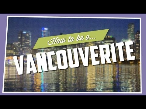 How To Be A Vancouverite