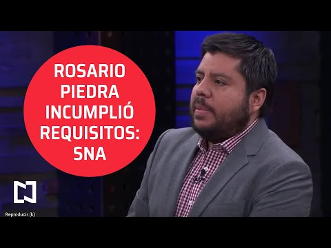 Rosario Piedra incumplió requisitos: SNA