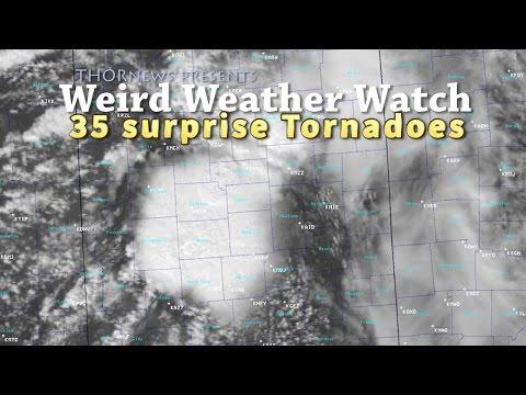 35 Surprise Tornadoes - Weird Weather Watch