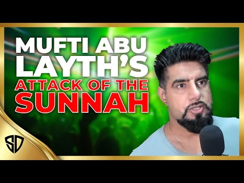 Responding to Mufti Abu Layth's Attack on the Sunnah