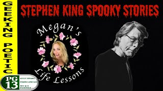 MEGAN'S LIFE LESSONS:  STEPHEN KING SPOOKY STORIES!