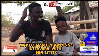KWAKU MANU AGGRESSIVE INTERVIEW WITH DON LITTLE