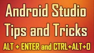 Android Studio Tips and Tricks 5 - ALT + ENTER and CTRL + ALT + O to import or optimize packages