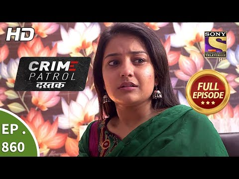 Crime Patrol Dastak – Ep 860 – Full Episode – 10th September, 2018