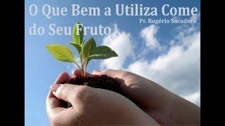 IGREJA UNIDADE DE CRISTO   /  O Que Bem a Utiliza Come do Seu Fruto  -  Pr. Rogério Sacadura