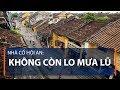 Nhà cổ Hội An: Không còn lo mưa lũ | VTC1