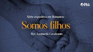2021-10-17 - Somos filhos - Romanos 8.12-27 - Rev. Leonardo Cavalcante - Transmissão Vespertina