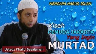 Download Video Kisah Pemuda Jakarta Yang Ingin Murtad || Ustadz Khalid Basalamah MP3 3GP MP4