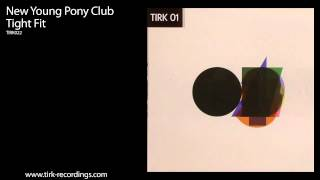 New Young Pony Club - 'Tight Fit'