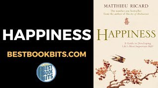 Matthieu Ricard: Happiness: A Guide to Developing Life's Most Important Skill Book Summary