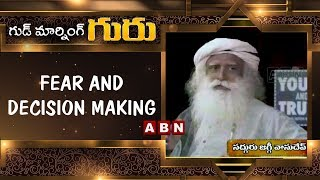 Fear and Decision Making | Good Morning Guru | Sadhguru Latest Motivational Videos