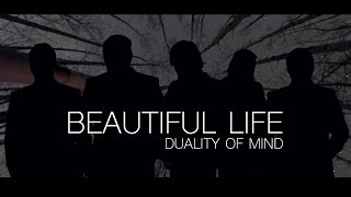 Duality of Mind  - Beautiful Life  (Official Video)