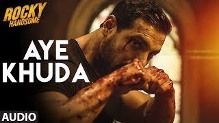 AYE KHUDA Full Song | ROCKY HANDSOME | John Abraham, Shruti Haasan | Rahat Fateh Ali Khan | Review