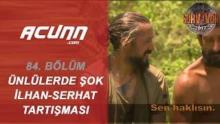 Unluler Takimi&#39nda sok Serhat - Furkan tartismasi! Bolum 84 Survivor 2017